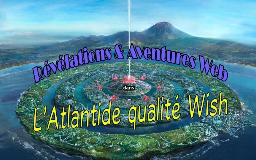 Révélation & Aventures Web et l'Atlantide qualitéWish